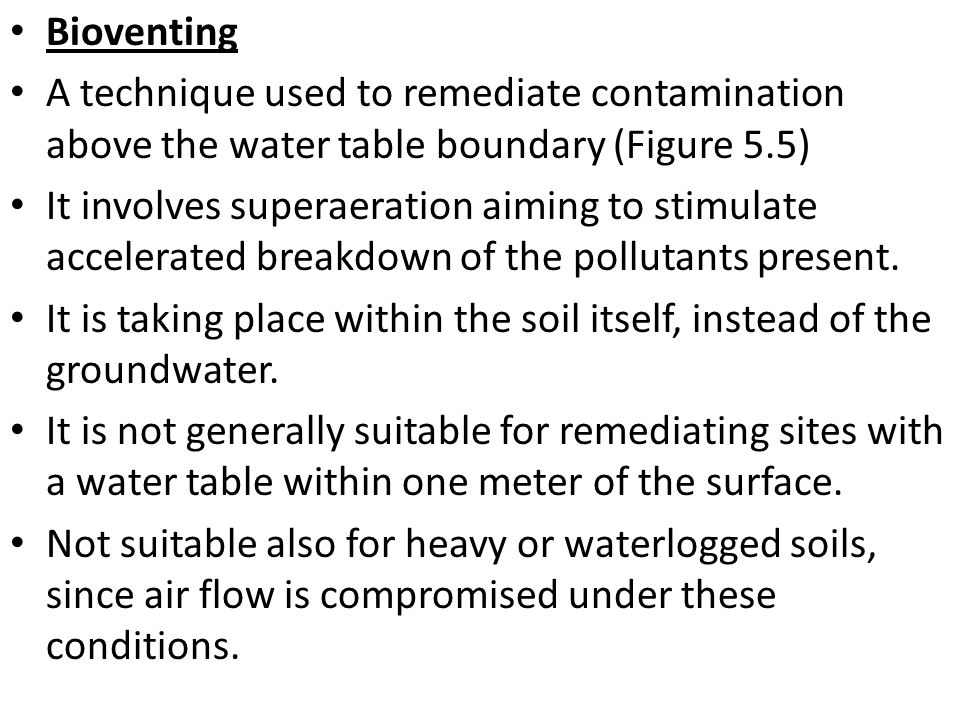 Bioventing A technique used to remediate contamination above the water table boundary (Figure 5.5) It involves superaeration aiming to stimulate accel