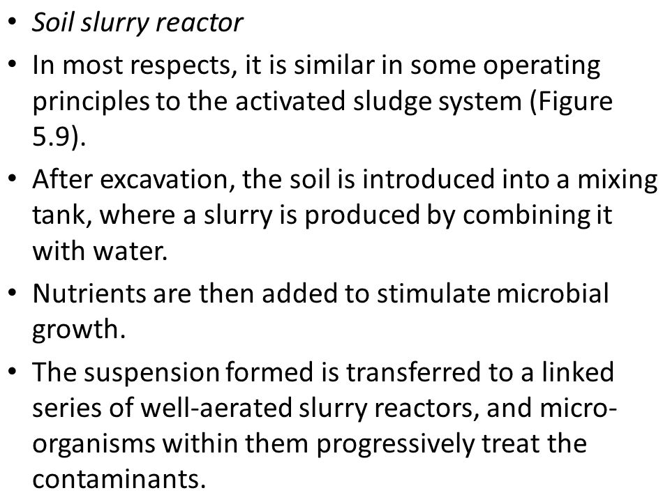 Soil slurry reactor In most respects, it is similar in some operating principles to the activated sludge system (Figure 5.9). After excavation, the so