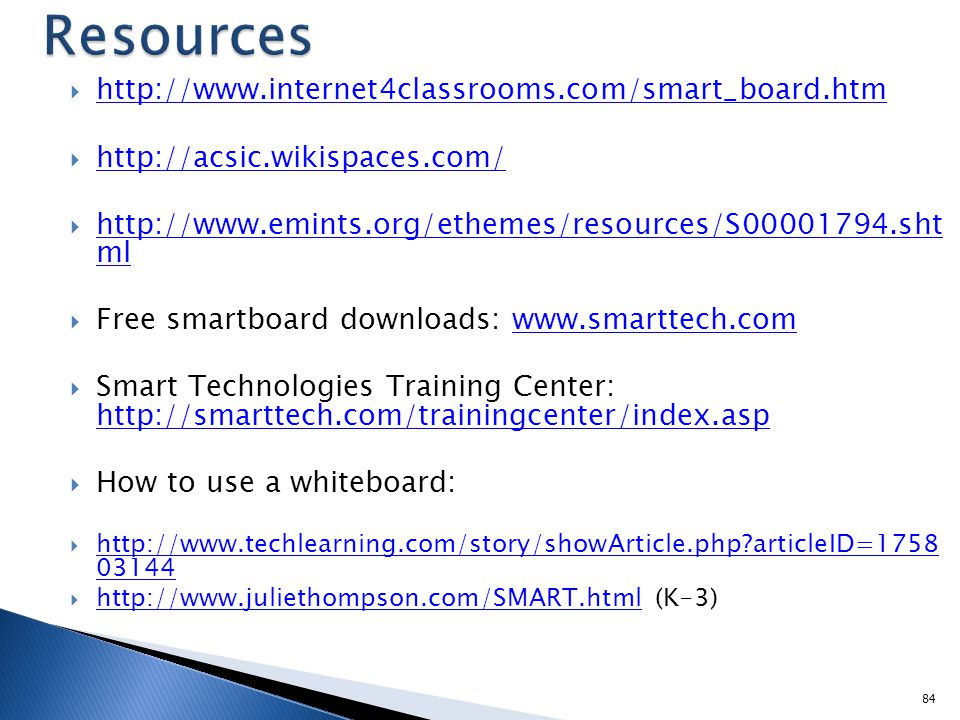 83 SMART PowerPoint  http://downloads.smarttech.com/media/service s/quickreferences/pdf/english/inkawareqr.pdf http://downloads.smarttech.com/media/service s/quickreferences/pdf/english/inkawareqr.pdf  http://smarttech.com/trainingcenter/tutorials.a sp# http://smarttech.com/trainingcenter/tutorials.a sp#