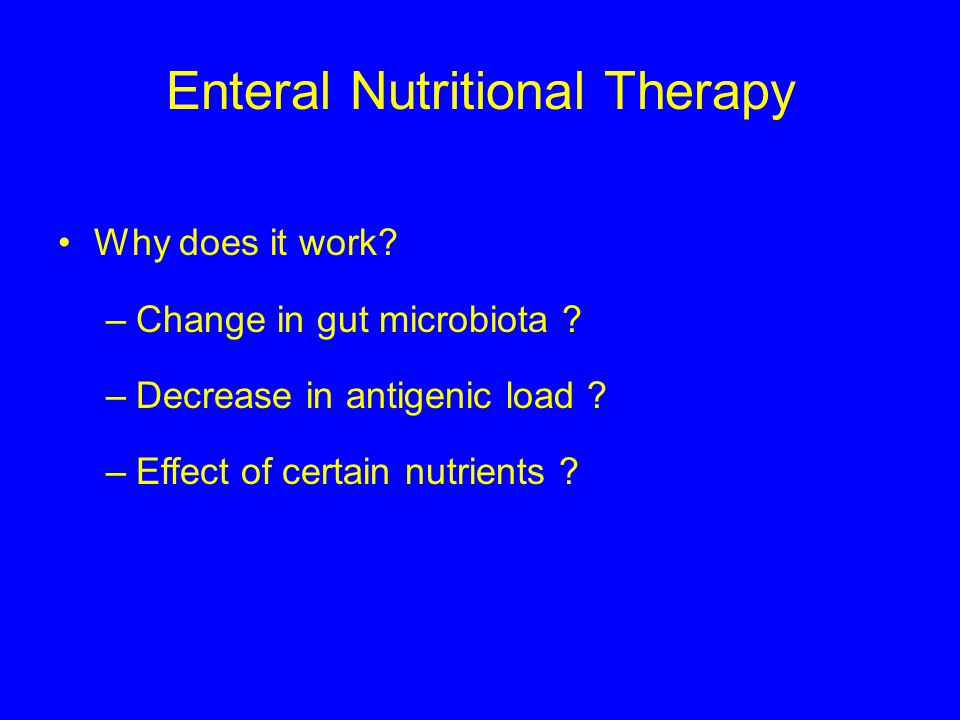 Enteral Nutritional Therapy Why does it work. –Change in gut microbiota .