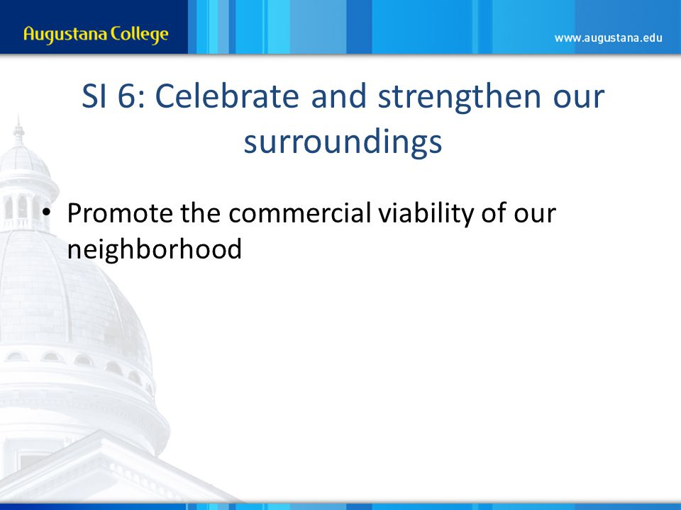 SI 6: Celebrate and strengthen our surroundings Promote the commercial viability of our neighborhood
