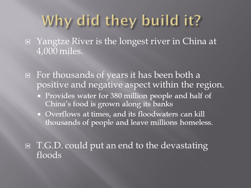  Yangtze River is the longest river in China at 4,000 miles.  For thousands of years it has been both a positive and negative aspect within the regi
