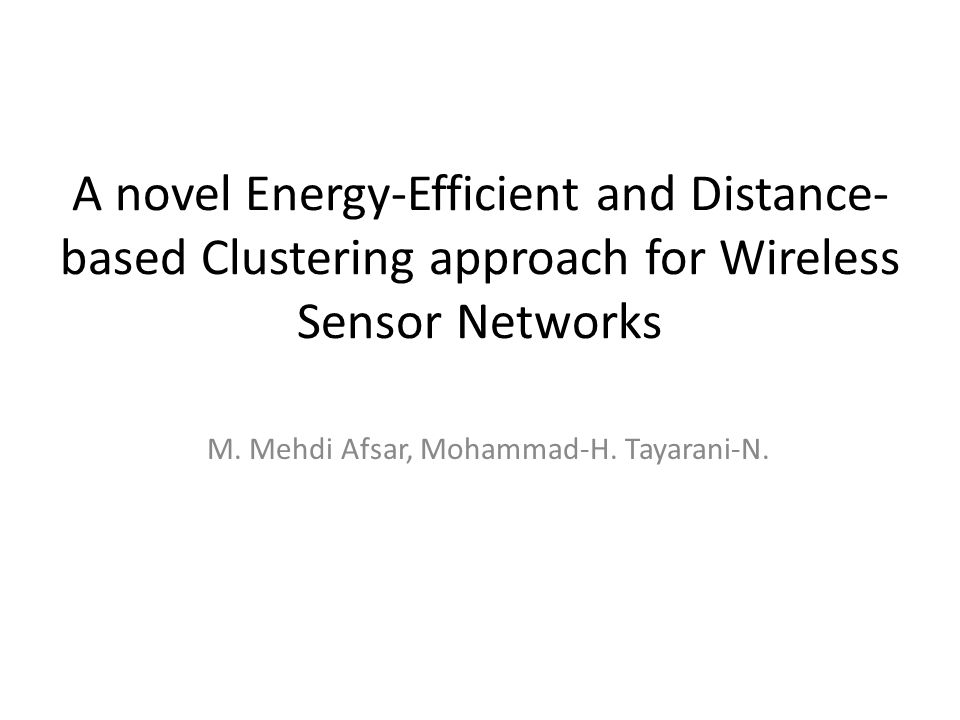 A novel Energy-Efficient and Distance- based Clustering approach for Wireless Sensor Networks M.