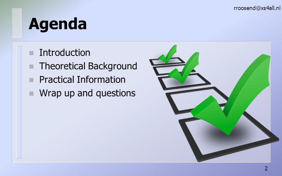 Agenda n Introduction n Theoretical Background n Practical Information n Wrap up and questions rroosend@xs4all.nl 2