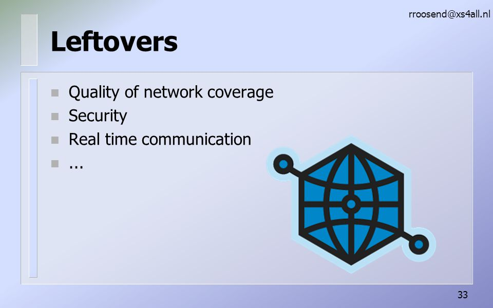 Leftovers n Quality of network coverage n Security n Real time communication n...