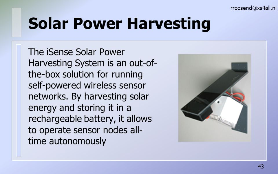 Solar Power Harvesting The iSense Solar Power Harvesting System is an out-of- the-box solution for running self-powered wireless sensor networks.