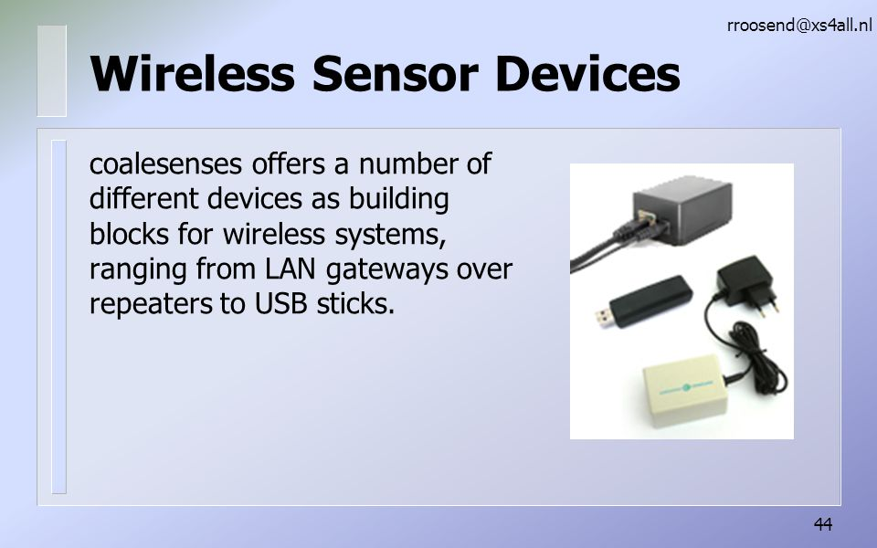 Wireless Sensor Devices coalesenses offers a number of different devices as building blocks for wireless systems, ranging from LAN gateways over repeaters to USB sticks.
