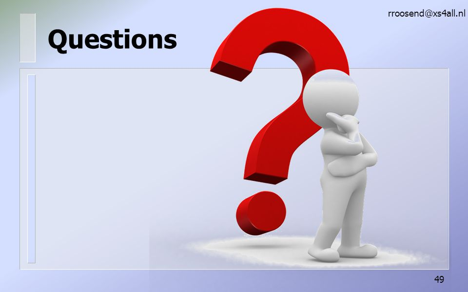 Questions rroosend@xs4all.nl 49