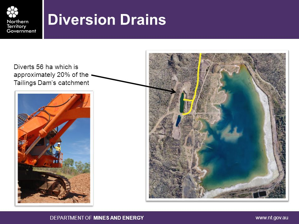 www.nt.gov.au DEPARTMENT OF MINES AND ENERGY Diversion Drains Diverts 56 ha which is approximately 20% of the Tailings Dam's catchment
