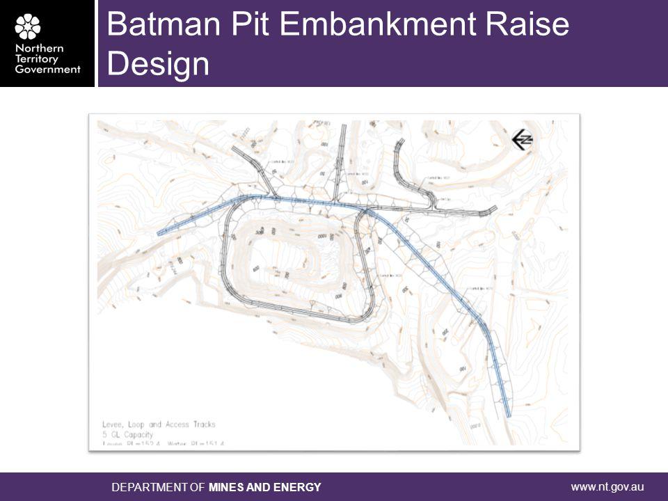 www.nt.gov.au DEPARTMENT OF MINES AND ENERGY Batman Pit Embankment Raise Design