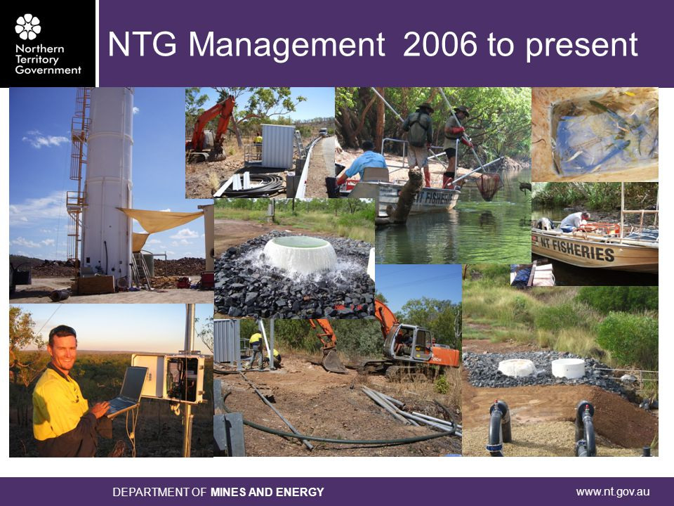 www.nt.gov.au DEPARTMENT OF MINES AND ENERGY NTG Management 2006 to present 2006 to 2010 : Installed and operated gauging stations with telemetry Installed siphons at RP1 to manage releases Co-funded water treatment facility with Vista Gold Commissioned a range of consultancies to produce information to feed into a remediation plan Ongoing monitoring of water quality by DME's Environmental Monitoring Unit Estimated to be approximately $1 million in direct costs and a further $1 million in indirect costs.