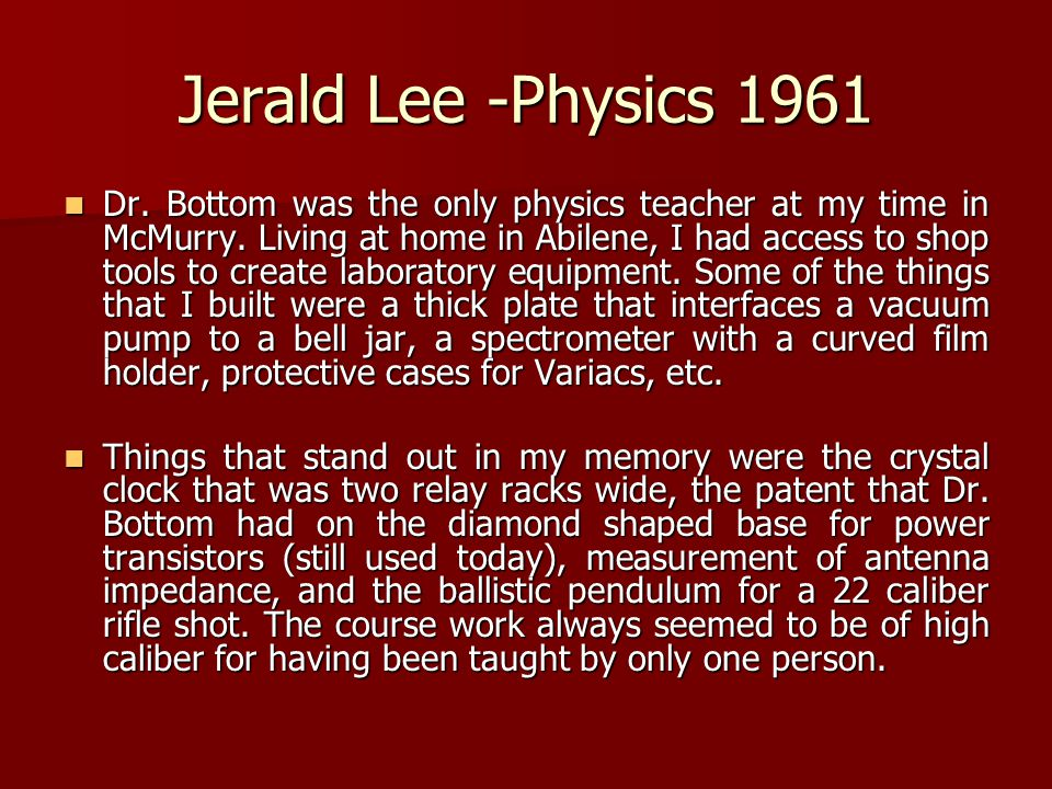 Jerald Lee -Physics 1961 Dr. Bottom was the only physics teacher at my time in McMurry.