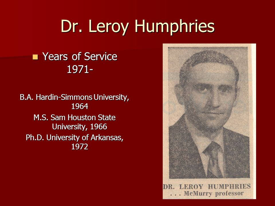 Dr. Leroy Humphries Years of Service 1971- Years of Service 1971- B.A.