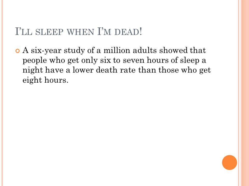 I' LL SLEEP WHEN I' M DEAD .