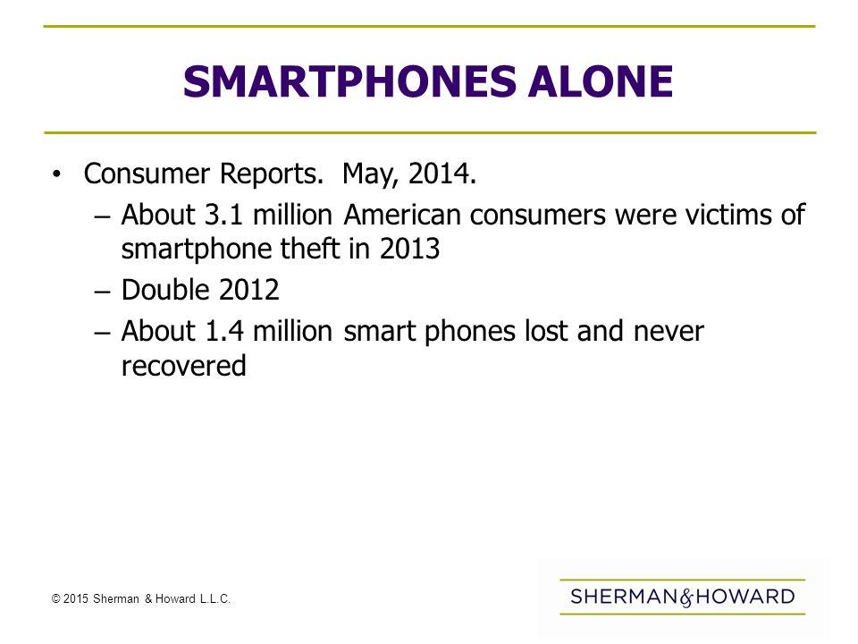 © 2015 Sherman & Howard L.L.C. SMARTPHONES ALONE Consumer Reports.