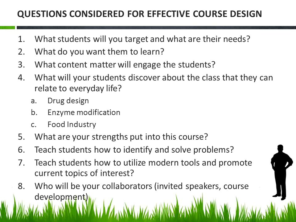 QUESTIONS CONSIDERED FOR EFFECTIVE COURSE DESIGN 1.What students will you target and what are their needs.