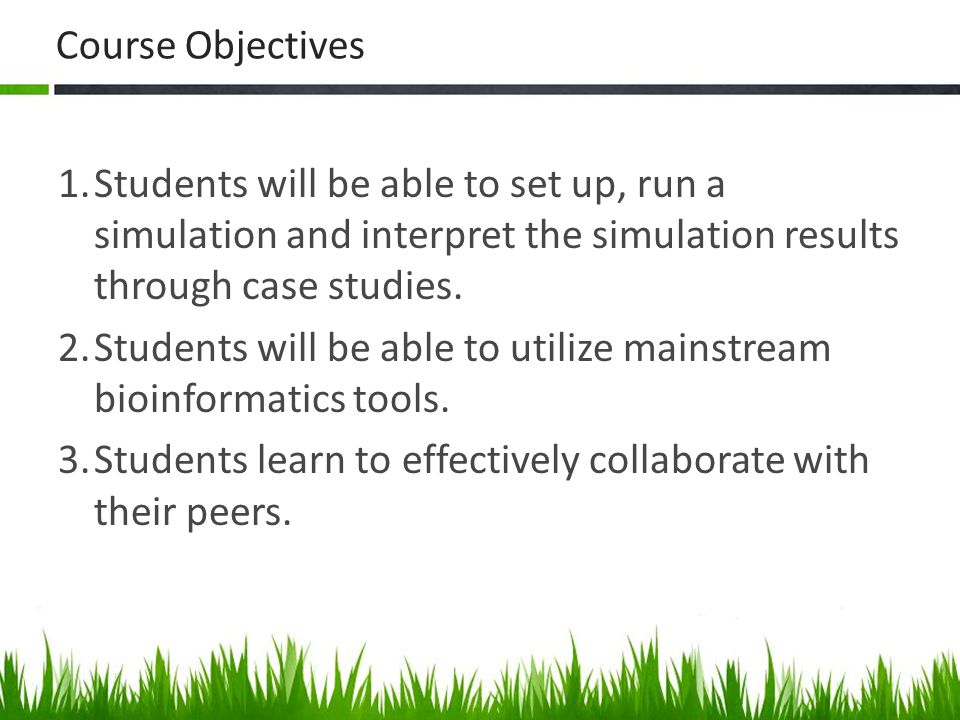 Course Objectives 1.Students will be able to set up, run a simulation and interpret the simulation results through case studies.