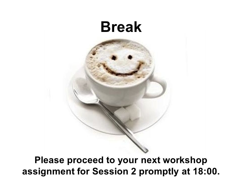 Please proceed to your next workshop assignment for Session 2 promptly at 18:00. Break