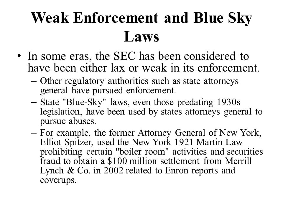 Weak Enforcement and Blue Sky Laws In some eras, the SEC has been considered to have been either lax or weak in its enforcement.