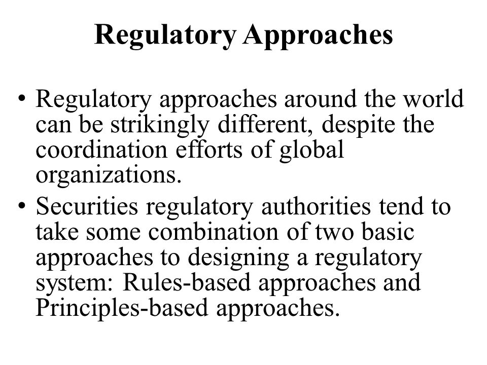 Rules- and Principles-based Regulatory Approaches Rules-based approach, where authorities set forth specific and detailed prescriptive rules to which securities markets participants must adhere.