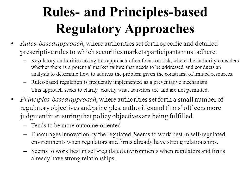 Private and Self Regulation Advantages Advantages of private regulatory bodies or self-regulation in securities markets include: – Market participants have the most intimate knowledge of the markets to be regulated.