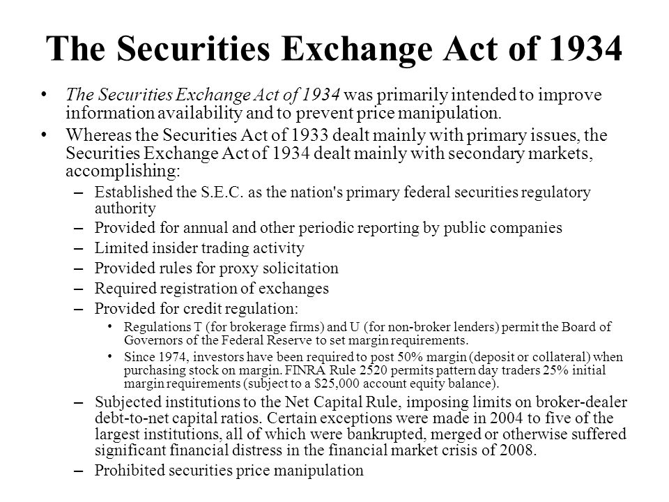 The Securities Exchange Act of 1934 The Securities Exchange Act of 1934 was primarily intended to improve information availability and to prevent price manipulation.