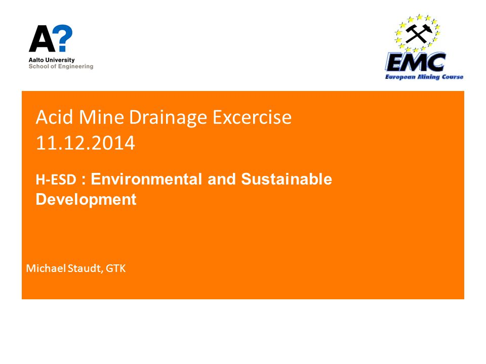 Acid Mine Drainage Excercise 11.12.2014 H-ESD : Environmental and Sustainable Development Michael Staudt, GTK
