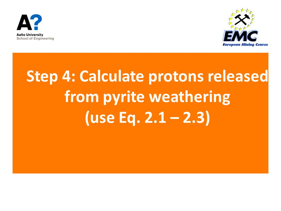 Step 4: Calculate protons released from pyrite weathering (use Eq. 2.1 – 2.3)