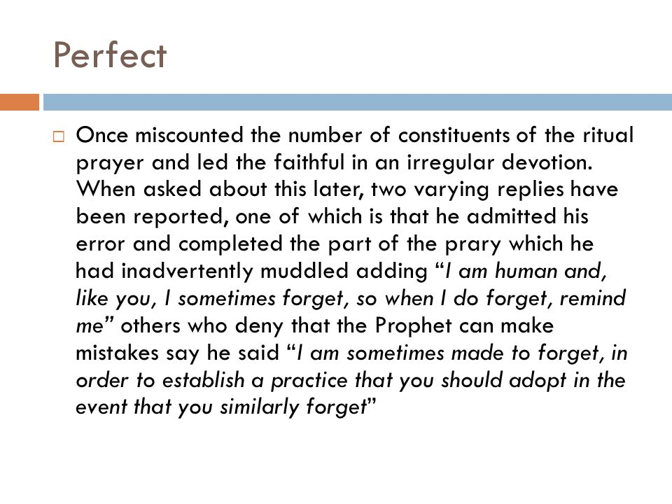 Perfect  Once miscounted the number of constituents of the ritual prayer and led the faithful in an irregular devotion.