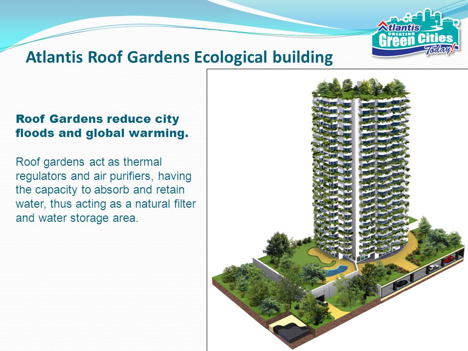 Atlantis Roof Gardens Ecological building Roof Gardens reduce city floods and global warming.