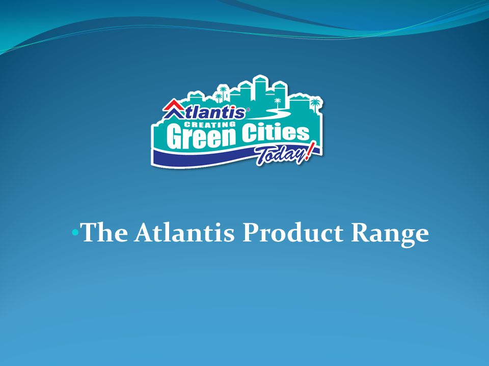 The Atlantis Product Range