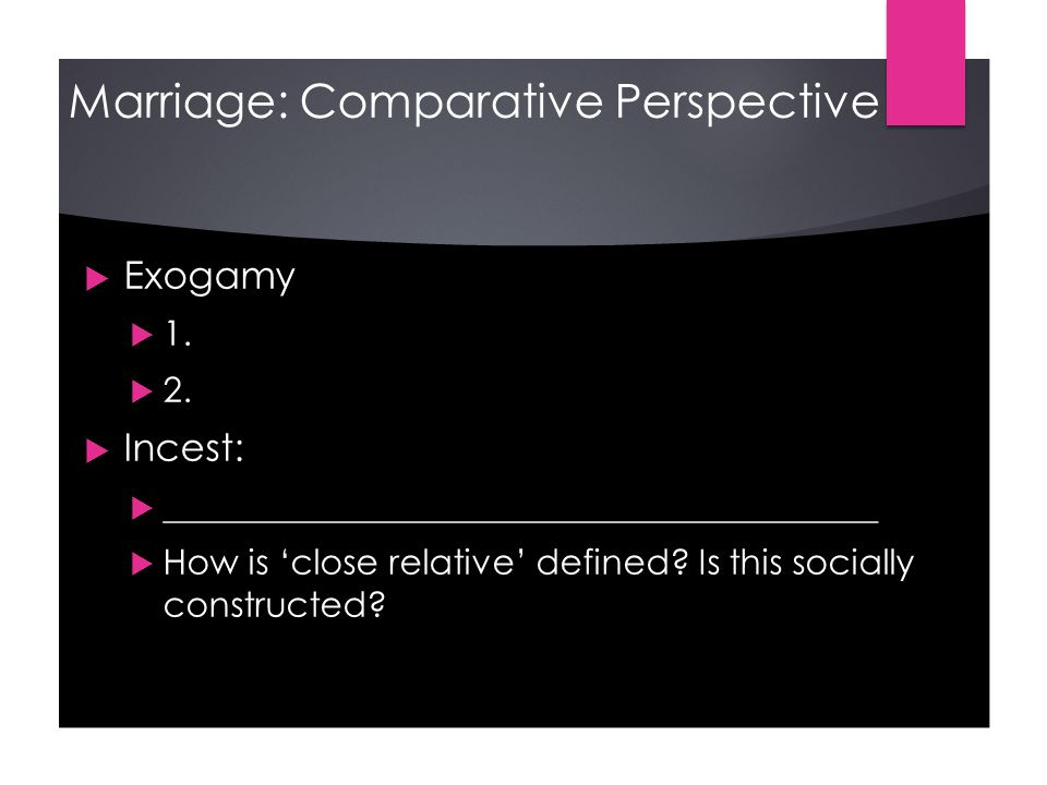 Marriage: Comparative Perspective  Exogamy  1.  2.