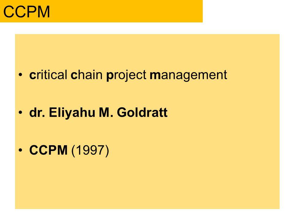 critical chain project management dr. Eliyahu M. Goldratt CCPM (1997) CCPM