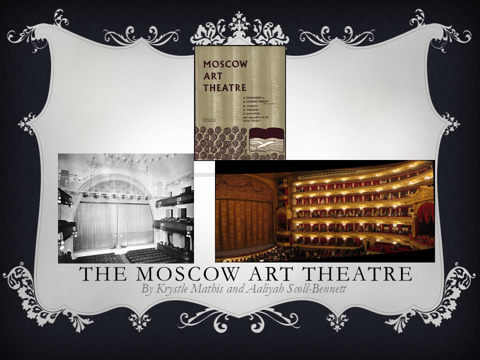 THE MOSCOW ART THEATRE By Krystle Mathis and Aaliyah Scoll-Bennett