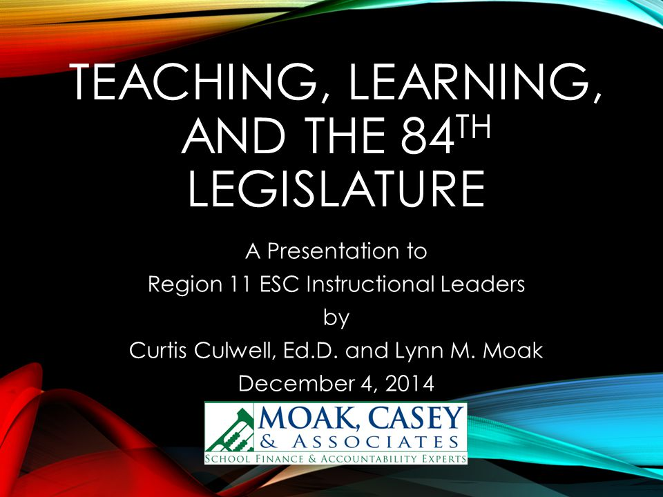 OVERVIEW Social / political contexts: election outcomes Major issues and relevant pre-filed legislation Current performance Policies and pressure points Outlook for end of session 12/4/2014 © 2014 Moak Casey and Associates 2