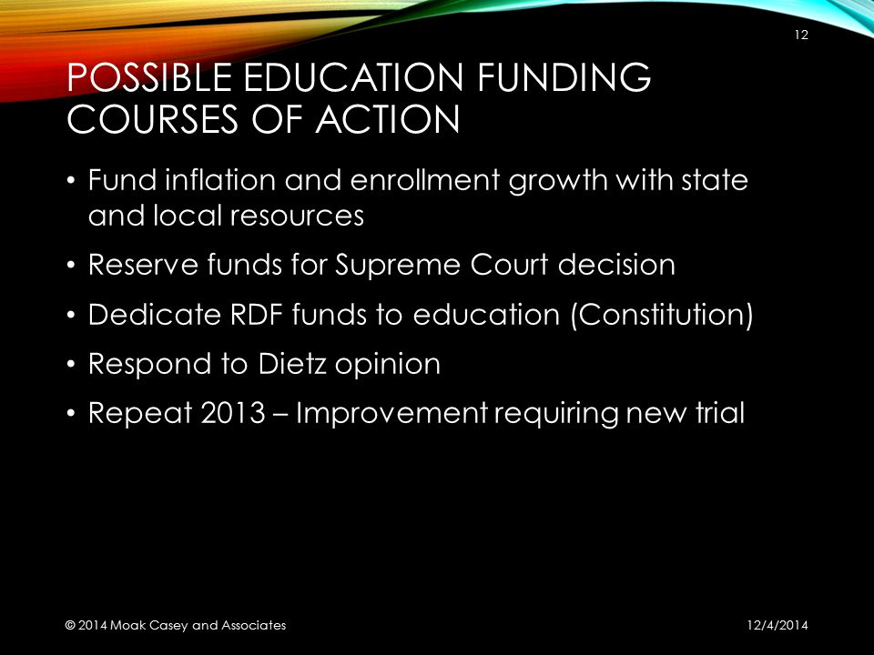 POSSIBLE EDUCATION FUNDING COURSES OF ACTION Fund inflation and enrollment growth with state and local resources Reserve funds for Supreme Court decis
