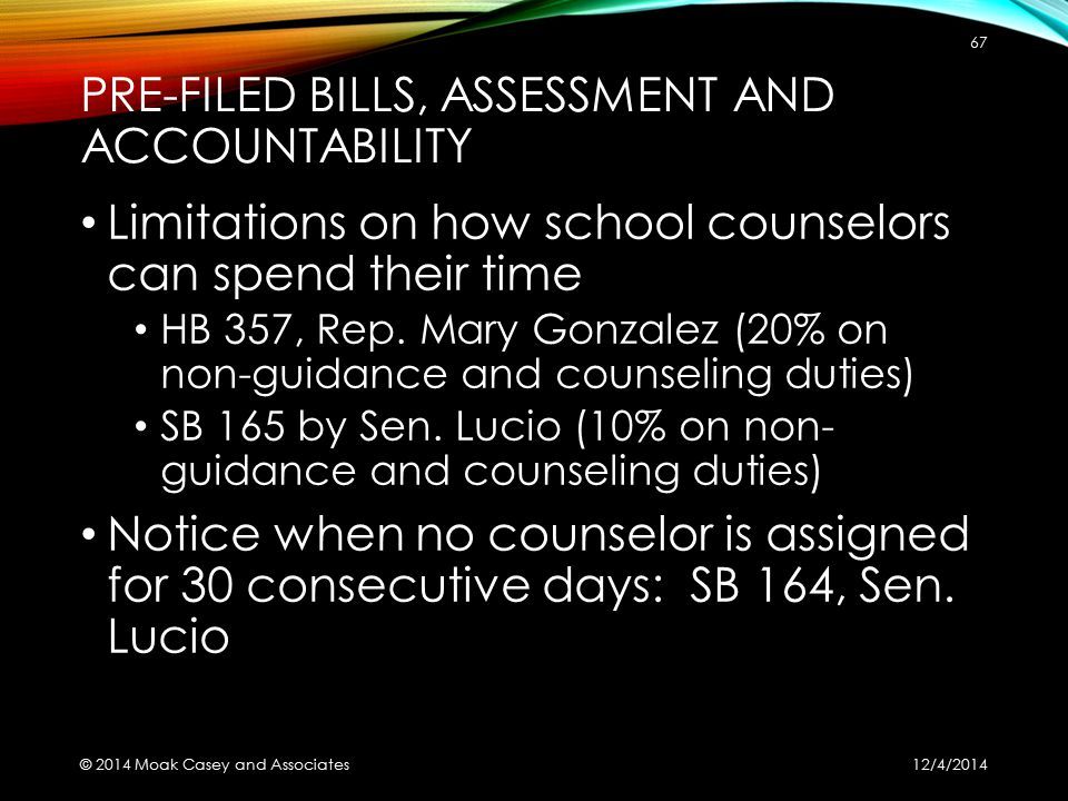 PRE-FILED BILLS, ASSESSMENT AND ACCOUNTABILITY Limitations on how school counselors can spend their time HB 357, Rep. Mary Gonzalez (20% on non-guidan