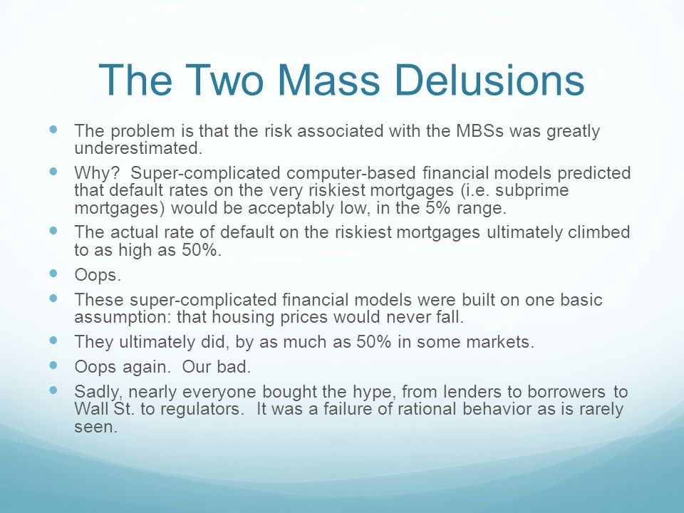 The Two Mass Delusions The problem is that the risk associated with the MBSs was greatly underestimated.