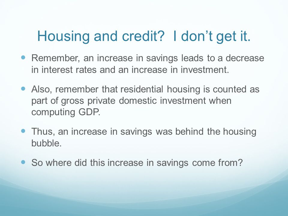 Housing and credit. I don't get it.