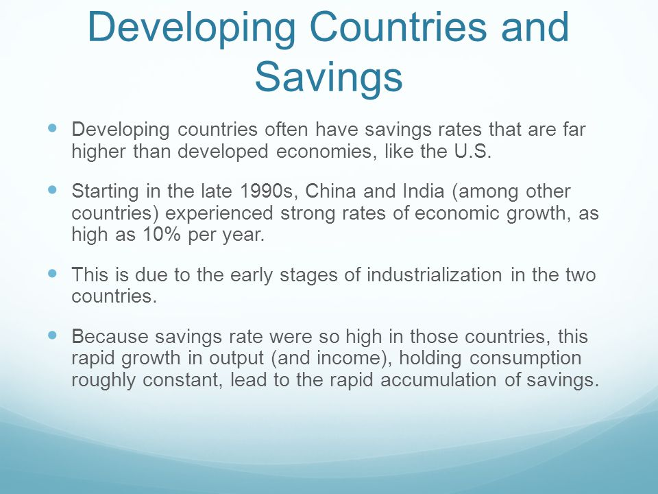 Developing Countries and Savings Developing countries often have savings rates that are far higher than developed economies, like the U.S.