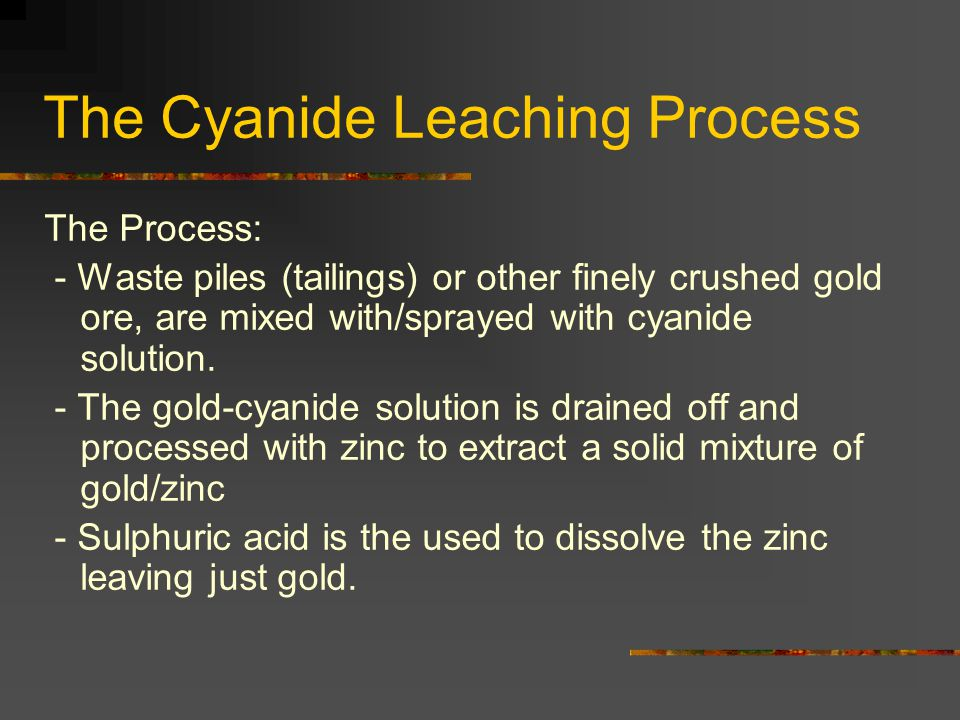 The Cyanide Leaching Process By the 1980 ' s mining technology had advanced and techniques had been developed such as cyanide leaching, this made the