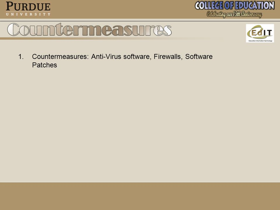 1. 1.Countermeasures: Anti-Virus software, Firewalls, Software Patches