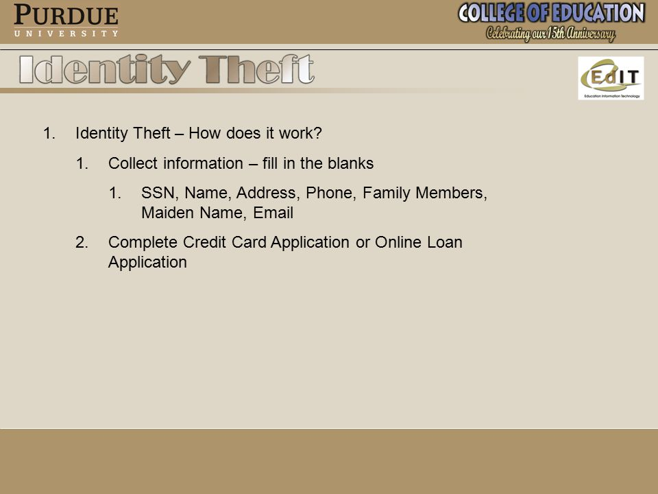 1. 1.Identity Theft – How does it work. 1. 1.Collect information – fill in the blanks 1.