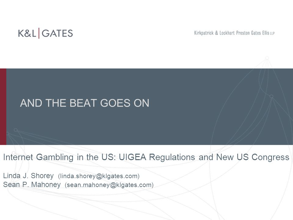AND THE BEAT GOES ON Internet Gambling in the US: UIGEA Regulations and New US Congress Linda J.