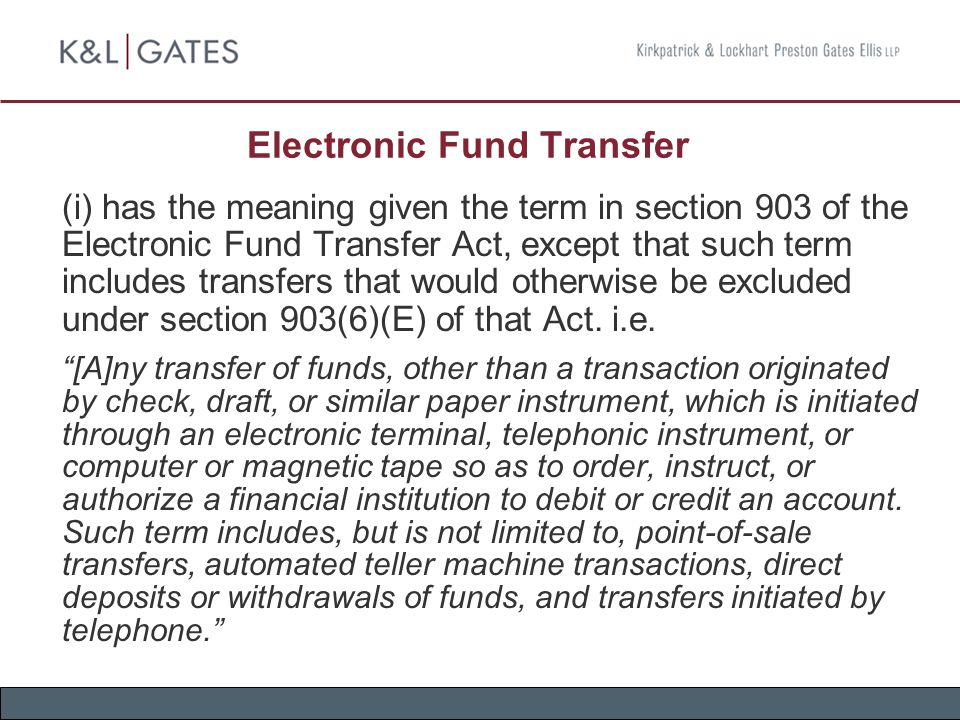 Electronic Fund Transfer (i) has the meaning given the term in section 903 of the Electronic Fund Transfer Act, except that such term includes transfe
