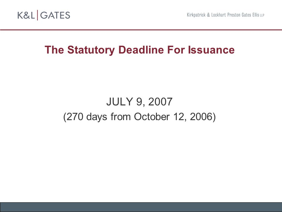 The Statutory Deadline For Issuance JULY 9, 2007 (270 days from October 12, 2006)