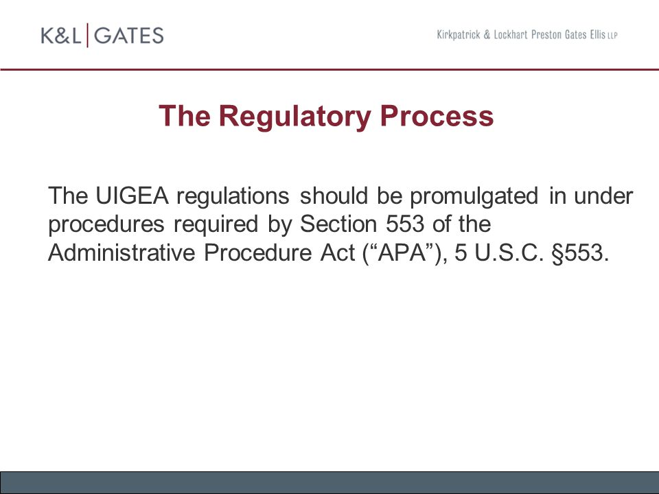 "The Regulatory Process The UIGEA regulations should be promulgated in under procedures required by Section 553 of the Administrative Procedure Act (""A"