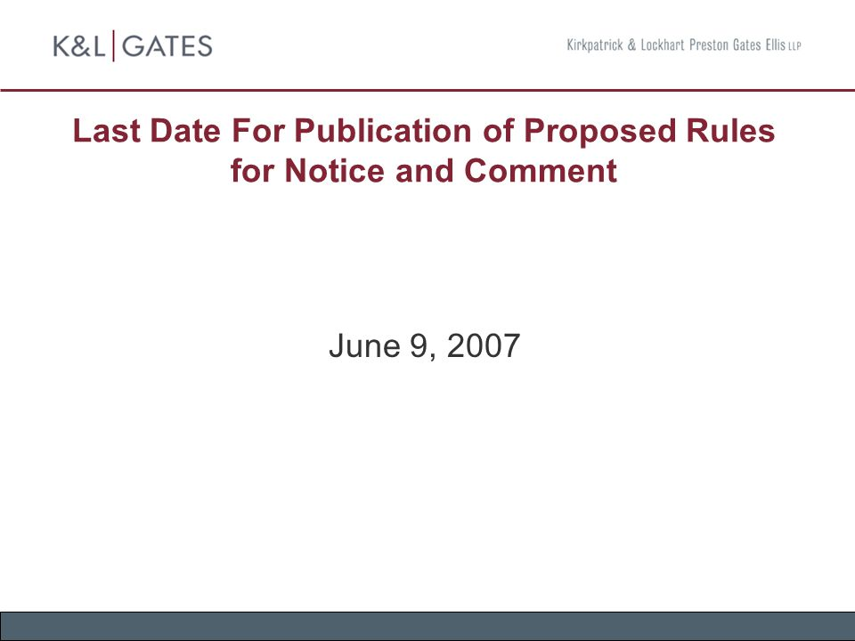 Last Date For Publication of Proposed Rules for Notice and Comment June 9, 2007