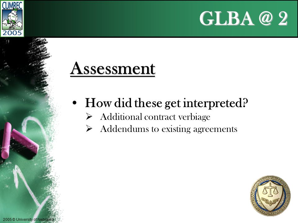 GLBA @ 2 2005 © University of Nebraska Assessment How did these get interpreted.