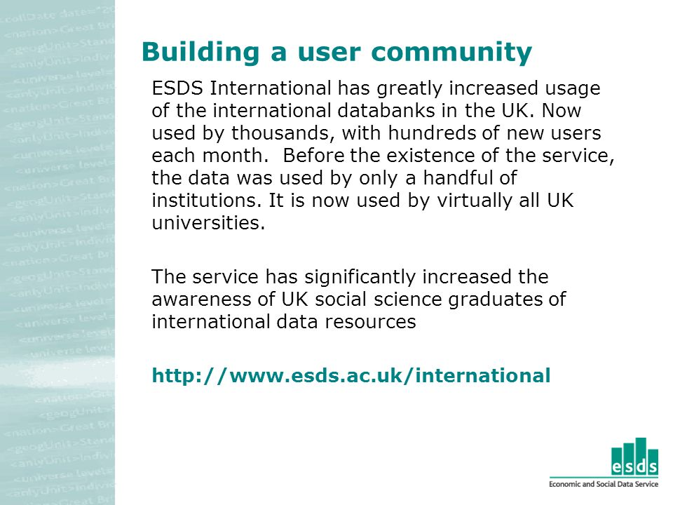 Building a user community ESDS International has greatly increased usage of the international databanks in the UK.